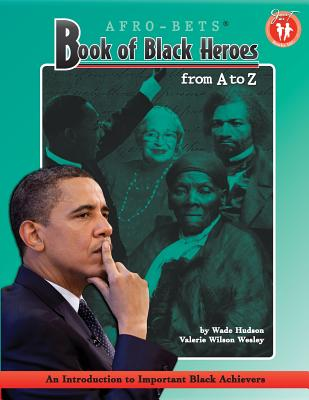 Afro-Bets Book of Black Heroes from A to Z By Hudson, Wade/ Wesley, Valerie Wilson